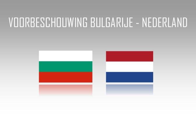 Voorbeschouwing Bulgarije – Nederland