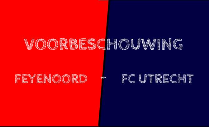 Voorbeschouwing Feyenoord – FC Utrecht