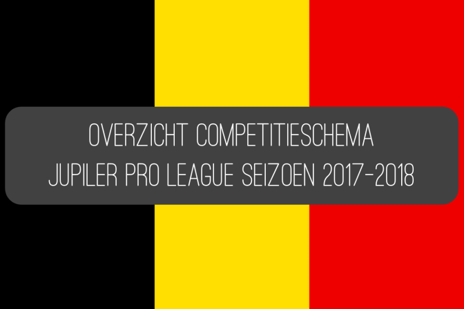 Overzicht competitieschema Jupiler Pro League seizoen 2017-2018