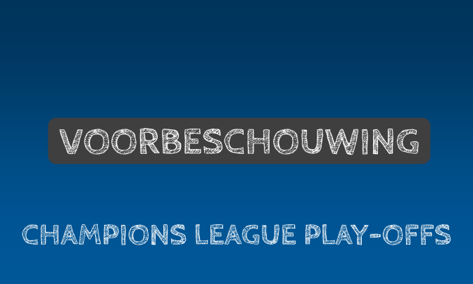 Voorbeschouwing Champions League play-offs
