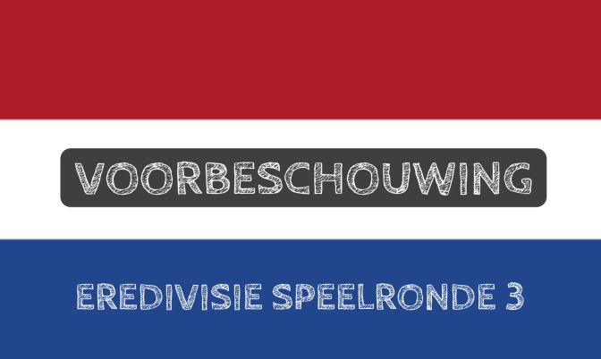 Voorbeschouwing Eredivisie speelronde 3