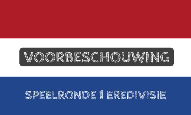 Voorbeschouwing Eredivisie speelronde 1