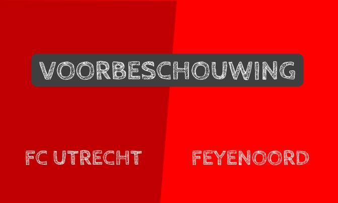 Voorbeschouwing FC Utrecht – Feyenoord